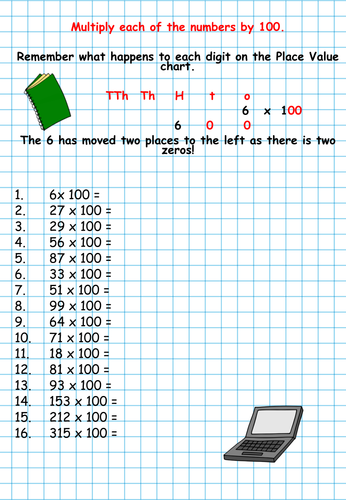 To be able to multiply one and two digit numbers by 100 and 1000 ...