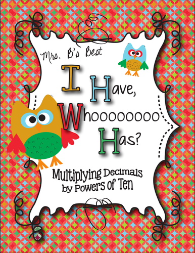 I Have, Whoooo Has? Multiplying a Decimal by a Power of Ten