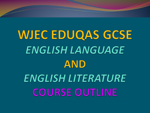 WJEC Eduqas GCSE English Language and English Literature easy to follow course outline.