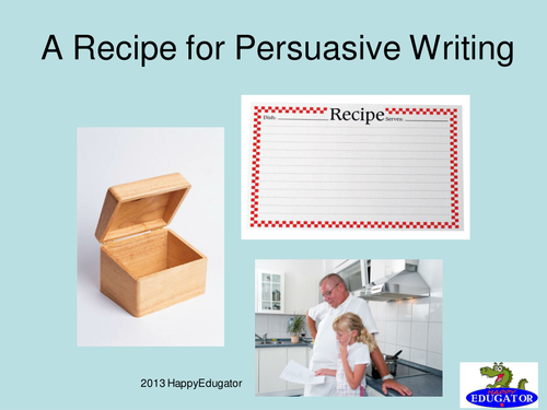 A Persuasive Writing Recipe PowerPoint US Version