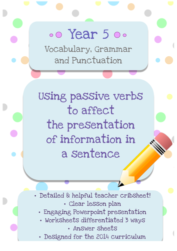 Year 5 Grammar: Using passive verbs to affect the presentation of information in a sentence