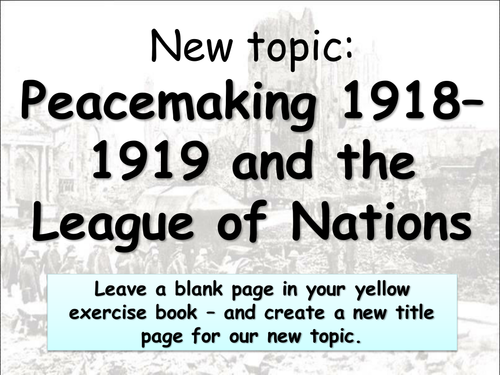 GCSE History B Unit 1 - Peacemaking 1918–1919 and the League of Nations - whole topic