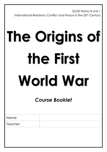 Booklet for students: Origins of the First World War - GCSE Unit 1, Topic 1