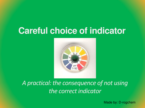 Chemistry: Practical Careful choice of an indicator
