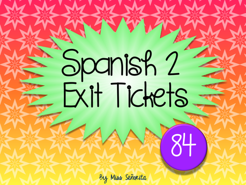 Spanish 2 Exit Tickets:  84