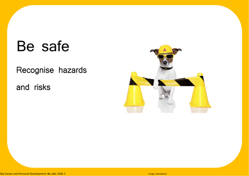 Be safe: Recognise hazards and risks