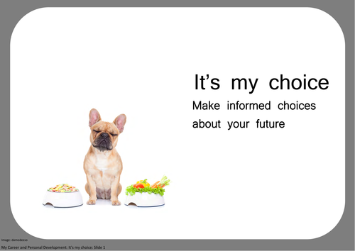 It's my choice: Make informed choices about your future