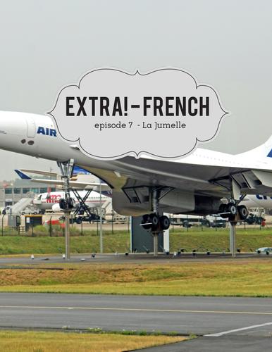 Extra! French - worksheets to accompany episode 7 - La Jumelle