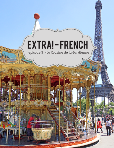 Extra! French - worksheets to accompany episode 8 - La Cousine de la Gardienne