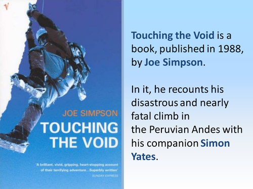 touching the void by joe simpson essay A secondary school revision resource for gcse english literature covering a sample question for touching the void by joe simpson.