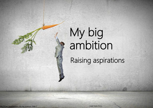 My big ambition: Raising aspirations