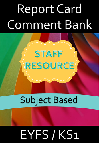 Report Card Comment Bank ( Subject based comments for EYFS/KS1)