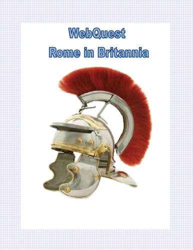 Ancient Rome WebQuest: Rome in Britannia- Grades 4-8