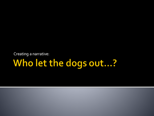 """Narrative writing: ks3... """"Who let the dogs out?"""""""