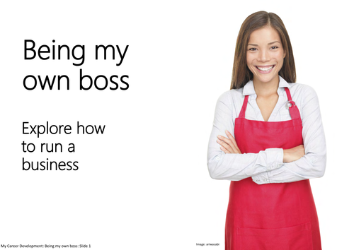 Being my own boss: Explore how to run a business