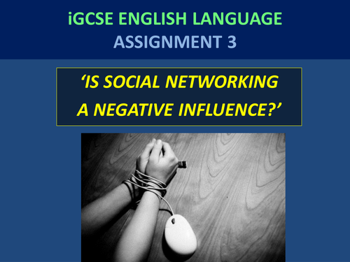 Is Social Networking a Negative Influence?  - iGCSE Cambridge English Language Assignment 3