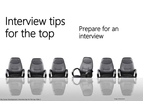 Interview tips for the top: Prepare for an interview