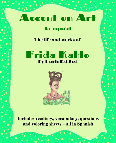 Kahlo - Accent on Art Packets For The Spanish Classroom  by Lonnie Dai Zovi