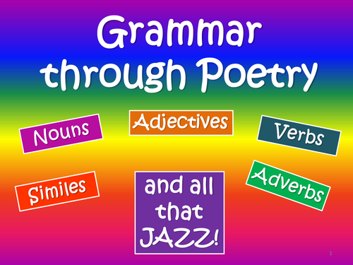 Grammar through Poetry : Nouns, Verbs, Adjectives, Adverbs, Similes and all that Jazz!