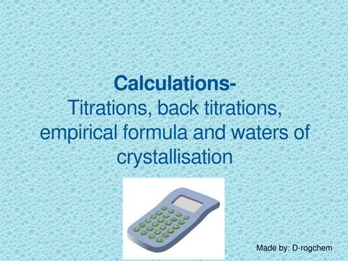 Calculations - titrations, back titrations, empirical formulae and waters of crystallisation