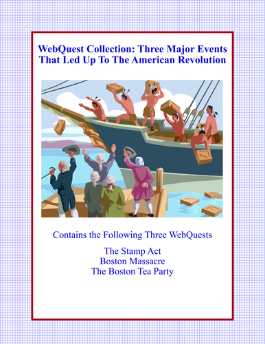 A Collection of 3 WebQuests -Major Events That Led Up To The American Revolution