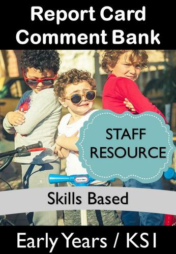 Report Card Comment Bank (Skills Based for EYFS/KS1)