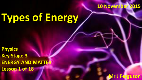 L01 Types of Energy ENERGY AND MATTER