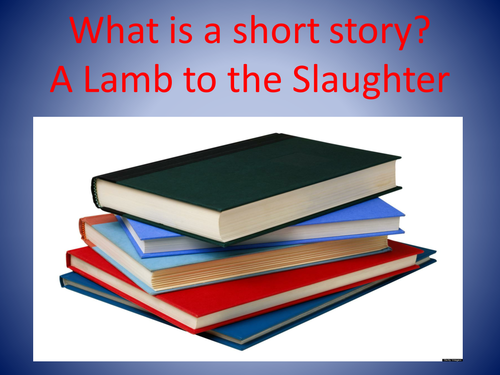 A Lamb to the Slaughter introduction-What is a Short Story