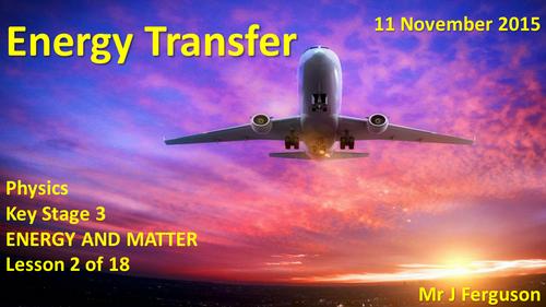 L02 Energy Transfer ENERGY AND MATTER