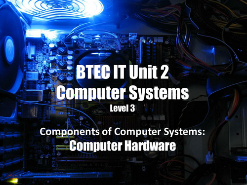 BTEC IT Unit 2: Computer Systems - Computer Hardware Components (CPU, RAM, ROM, HDD, Motherboard)