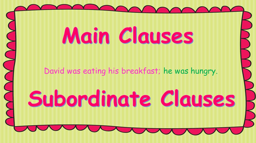 Yr 5 and 6 New Curriculum English Main and Subordinate Clauses (PowerPoint and Worksheets)