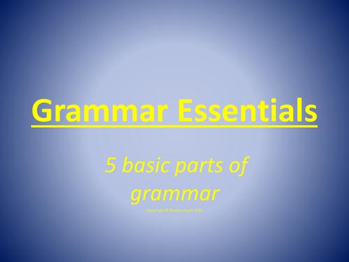 Grammar Essentials-Nouns,Verbs,Adjectives,Pronouns and Adverbs.