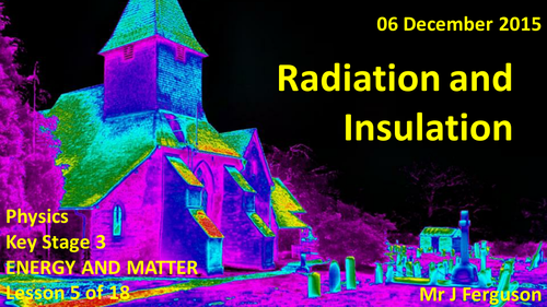 L05 Radiation and Insulation ENERGY AND MATTER