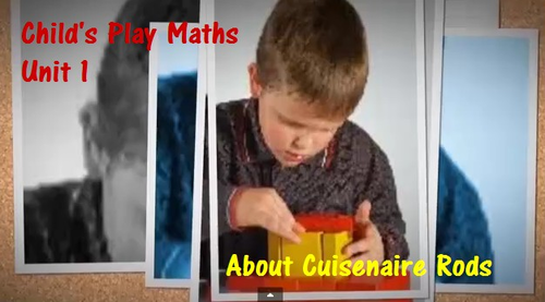 Child's Play Maths: Unit 1 - About Cuisenaire Rods