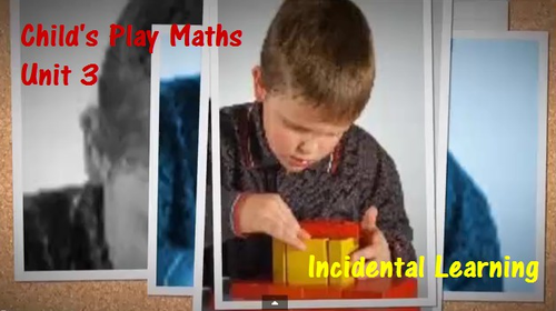 Child's Play Maths: Unit 3 Incidental Learning