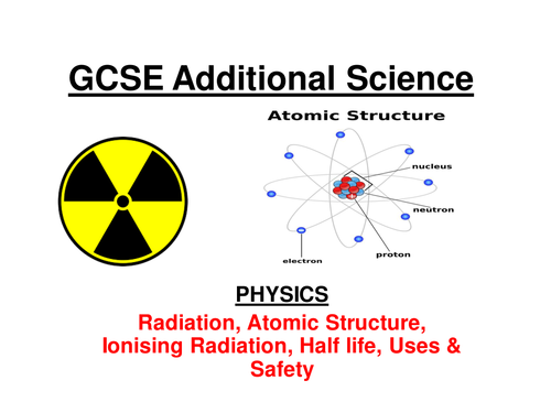 GCSE Additional Science Physics - Radioactivity, Half life, Fission & Fusion (24 slide ppt) +w/shts