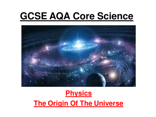 GCSE AQA Core Physics - The Origin Of The Universe (12 slide ppt) and 2 wsheets