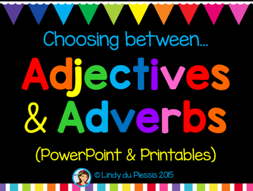 Adjectives and Adverbs (PowerPoint and Worksheets)