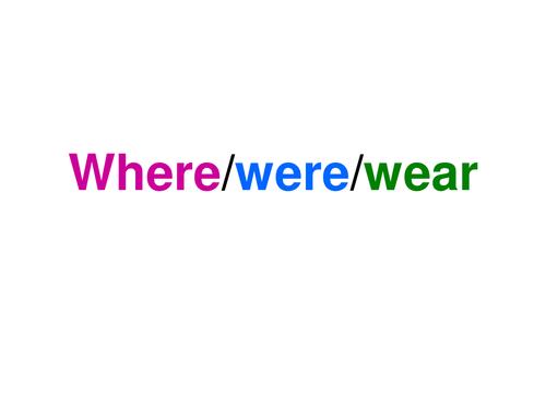 Homophones - Where, were, wear