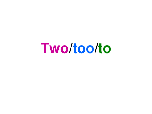 Homophones - Two, too, to