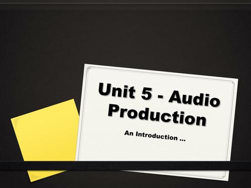 BTEC ICT - Unit 5 Audio Production - Intro
