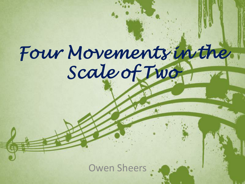 Owen Sheers: Four Movements in the Scale of Two