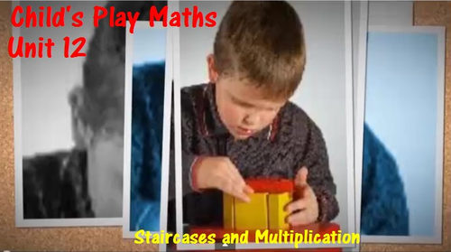 Child's Play Math: Unit 12 - Staircases and Multiplication