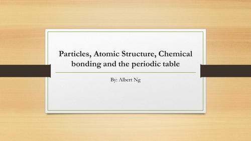 Particles, Atomic Structure, Chemical bonding and the Periodic Table