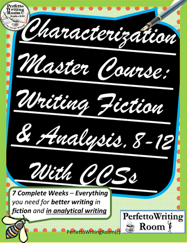 Fiction Writing Master Course: CHARACTERIZATION with ESSAY,  GRADES 6, 7, 8, 9, 10, 11, 12