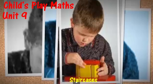 Child's Play Maths: Unit 9 - Staircases