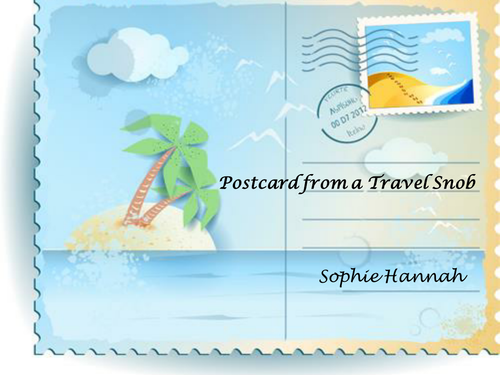 Edexcel Literature. Poetry (Time and Place) - 'Postcard From a Travel Snob', by Sophie Hannah.