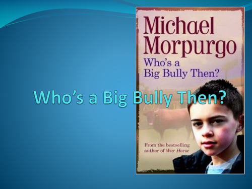 Who's a Big Bully Then - Michael Morpurgo - Complete Lessons
