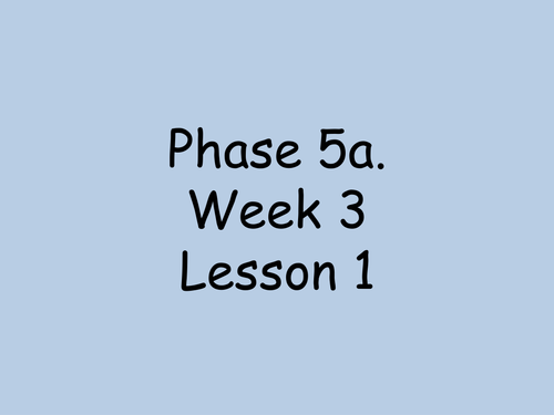 Complete powerpoint forPhase 5 phonics. Week 3.