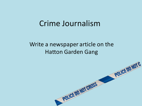Writing a Newspaper Article - Crime Journalism